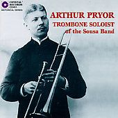 Arthur Pryor - Trombone Soloist of the Sousa Band
