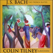 J. S. Bach: The Six French Suites / Colin Tilney, clavichord