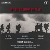 In the Shadow of War - Bloch: Schelomo; Hough: The Loneliest Wilderness; Bridge: Oration / Steven Isserlis, cello