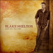 Blake Shelton: Based on a True Story... *