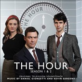 Kevin Sargent/Daniel Giorgetti: The Hour, Seasons 1 & 2 [Original Television Soundtrack]