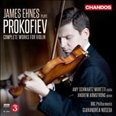 Prokofiev: Complete Works for Violin: Concertos, Sonatas / James Ehnes, violin; Andrew Armstrong, piano. BBC SO, Noseda