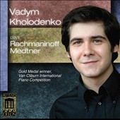Rachmaninoff & Medtner piano works / Vadym Kholodenko, piano (Gold Medal winner, Van Cliburn Inter'l Piano Competition)