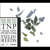 These New Puritans: Field of Reeds [Digipak] *