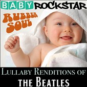 Baby Rockstar: Lullaby Renditions Of The Beatles: Rubber Soul