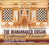 The Wanamaker Organ: Centennial Concert - Guilmant: Symphony No. 2 for organ & orch.; Widor: Symphony No. 6 for organ & orch.; Jongen / Peter Richard Conte, organ