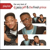 DJ Jazzy Jeff & the Fresh Prince: Playlist: The Very Best of DJ Jazzy Jeff & Fresh Prince *