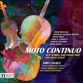 Moto Continuo: New Works for Piano Trio and Solo Cello by Wilenski, Ascioti, Carollo, Fleisher, Diane Jones & Brian Noyes / Trio Casals