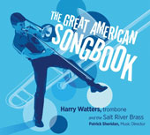 The Great American Songbook - Works by Cole Porter, Gershwin, Lerner & Loewe, Rodgers & Hart and more / Harry Watters, trombone; Patrick Sheridan, Salt River Brass