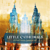 Jonathan Sargent: Little Cathedrals / Blair Masters; Jeff Taylor; David Davidson; Rod McGaha; John Catchings; Jonathan Sargent