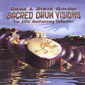 David & Steve Gordon: Sacred Drum Visions: 20th Anniversary Collection
