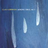 Clay Giberson: Aiming True, Vol. 1