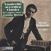 Guido Pietro Deiro: Vaudeville Accordion Classics: The Complete Works of Guido Deiro