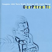 Oscar Peterson: Complete 1952 Verve Studio Sessions With Lester Young