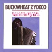 Buckwheat Zydeco Ils Sont Partis Band: Waitin' for My Ya Ya