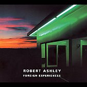Robert Ashley: Foreign Experiences