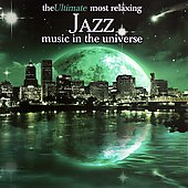 Various Artists: The Ultimate Most Relaxing Jazz Music in the Universe
