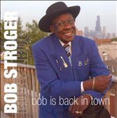 Bob Stroger: Bob Is Back in Town *