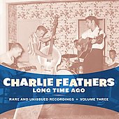 Charlie Feathers: Long Time Ago