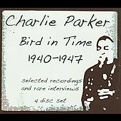 Charlie Parker (Sax): Bird in Time 1940-1947 [Box]