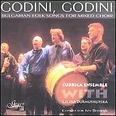 Galina Durmushliyska/Cubrica Ensemble: Godini, Godini: Bulgarian Folk Songs for Mixed Choir *
