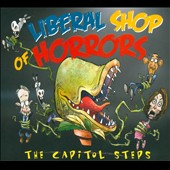 Capitol Steps: Liberal Shop of Horrors [Digipak]