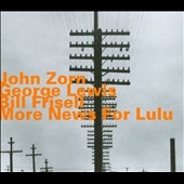 George Lewis (Trombone/Electronics)/John Zorn (Composer)/Bill Frisell: More News for Lulu [Digipak]
