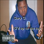 Gary G.: G'D Up to the Top [PA]