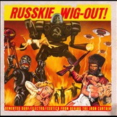 Various Artists: Russkie Wig-Out!: Surf/Electro/Exotica from Behind the Iron Curtain
