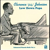Clarence Johnson (Piano): Low Down Papa: Enhanced Pianola Rolls, Vol. 2