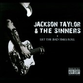 Jackson Taylor & The Sinners: Let The Bad Times Roll [PA] [Digipak]
