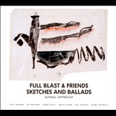 Full Blast: Sketches and Ballads [Digipak] *