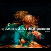 Kayhan Kalhor/Ali Bahrami Fard: I Will Not Stand Alone [Slipcase] *