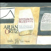 Aruán Ortiz/The Camerata Urbana Ensemble: Santiarican Blues Suite [Digipak]