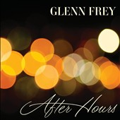 Glenn Frey: After Hours [Deluxe Edition]