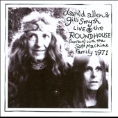 Daevid Allen/Gillie Smyth: Live at the Roundhouse (London) with the Soft Machine Family 1971 *