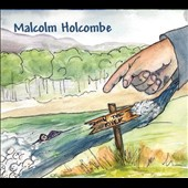 Malcolm Holcombe: Down the River