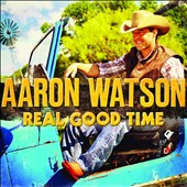 Aaron Watson: Real Good Time [Digipak] *