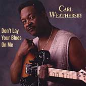 Carl Weathersby: Don't Lay Your Blues on Me