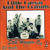 Little Caesar & the Consuls: Still Hangin' On