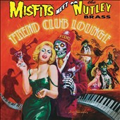 Misfits (U.S.)/The Nutley Brass: Fiend Club Lounge [Bonus Tracks]