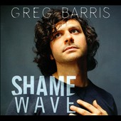 Greg Barris: Shame Wave [Digipak]