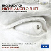 Shostakovich: Michelangelo Suite; Pushkin Romances; Japanese Romances (song cycles) / Kotscherga, bass, Babykin, bass, Kasatchuk, tenor, WDR Sinfonieorchester Köln, Jurowski