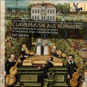 Keyboard Works by Nuremberg Composers for Harpsichord, Organ, Clavichord & Regal - works by Hassler, Wecker, Pachelbel, Krieger, Agrell / Ralf Waldner, keyboards