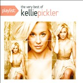 Kellie Pickler: Playlist: The Very Best of Kellie Pickler *