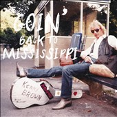 Kenny Brown: Goin' Back To Mississippi [Digipak]