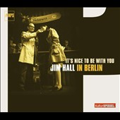 Jim Hall: It's Nice to Be with You: Jim Hall in Berlin