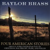 'Four American Stories' - Haufrecht: Suite for Brass Quintet: Willis: Epigrams; Cheetham: A Brass Menagerie; Plog: Four Sketches / Baylor Brass