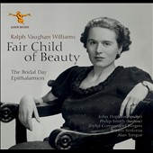 'Fair Child of Beauty' - Ralph Vaughan-Williams: The Bridal Day; Epithalamion / John Hopkins, speaker; Philip Smith, baritone; Britten Sinfonia; Joyful Company of Singers