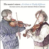 Malachy Bourke/Frankie Gavin/Brian Bourke: The  Master's Return: A Tribute to Paddy Killoran [Slipcase] *